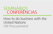 "Seminário ""How to do business with the United Nations – UN Procurement"""