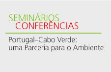 Seminário Portugal - Cabo Verde. Uma parceria para o Ambiente